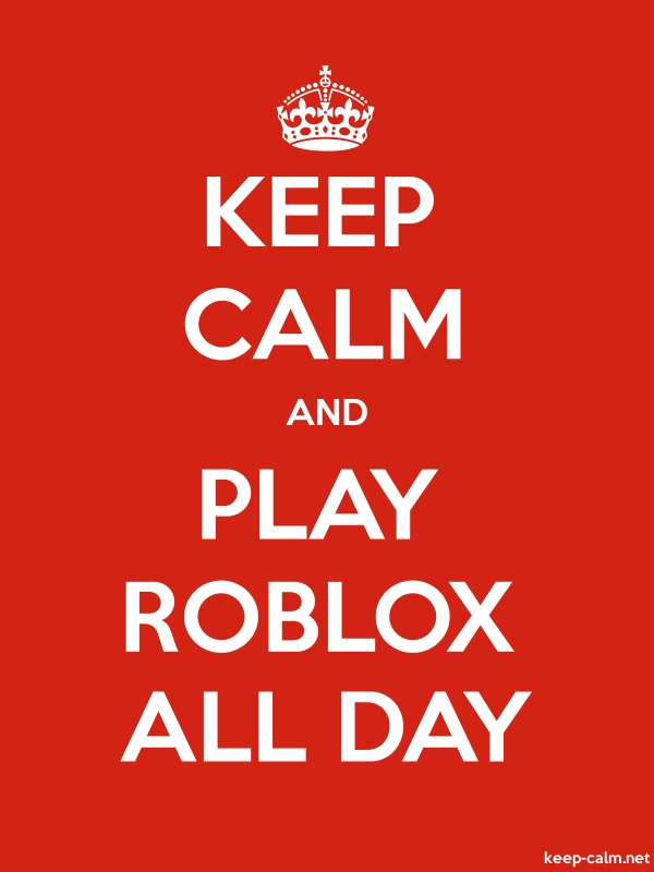KEEP CALM AND PLAY ROBLOX ALL DAY - white/red - Default (600x800)