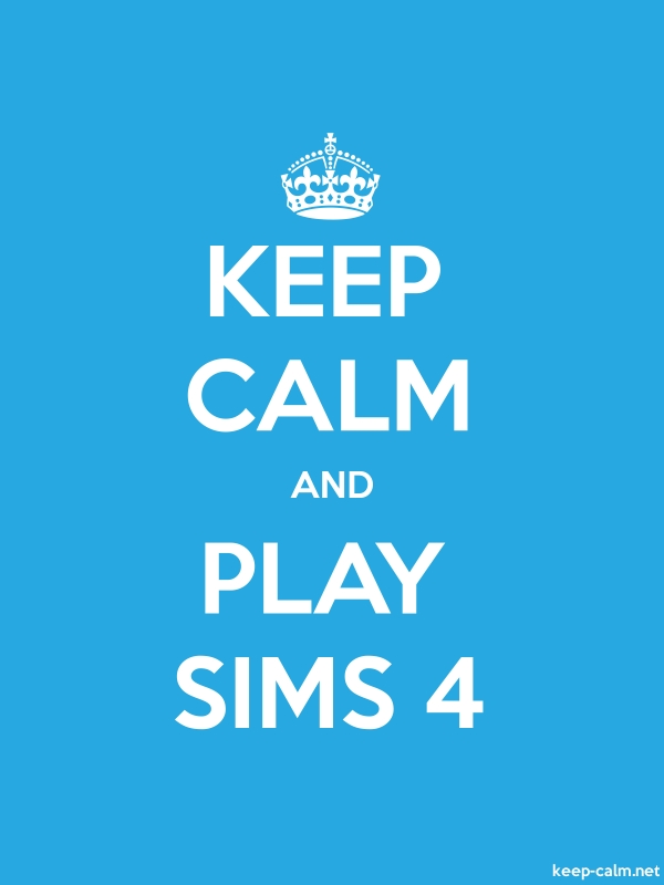 KEEP CALM AND PLAY SIMS 4 - white/blue - Default (600x800)