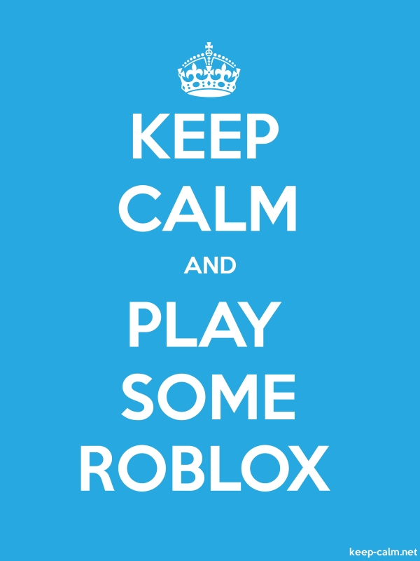 KEEP CALM AND PLAY SOME ROBLOX - white/blue - Default (600x800)
