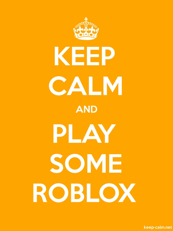 KEEP CALM AND PLAY SOME ROBLOX - white/orange - Default (600x800)