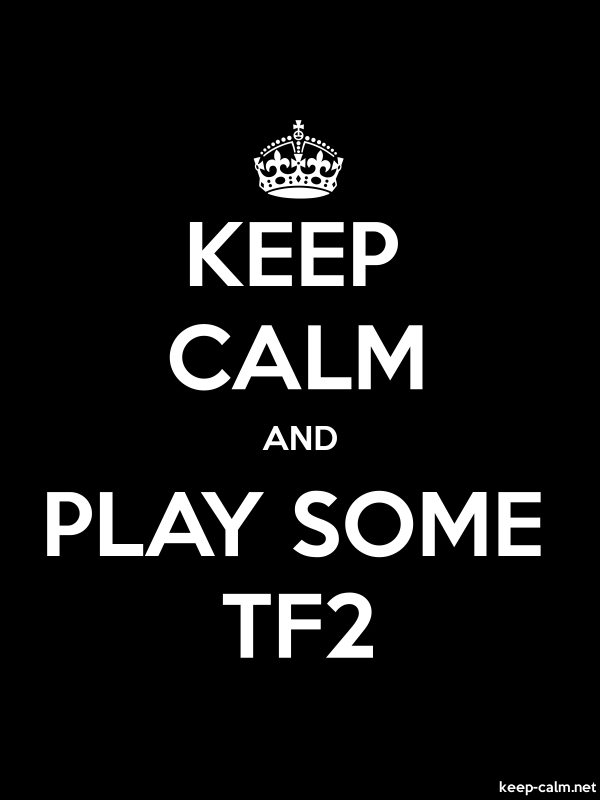 KEEP CALM AND PLAY SOME TF2 - white/black - Default (600x800)