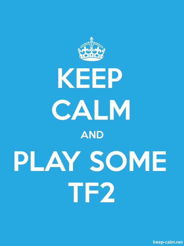 KEEP CALM AND PLAY SOME TF2 - white/blue - Default (600x800)