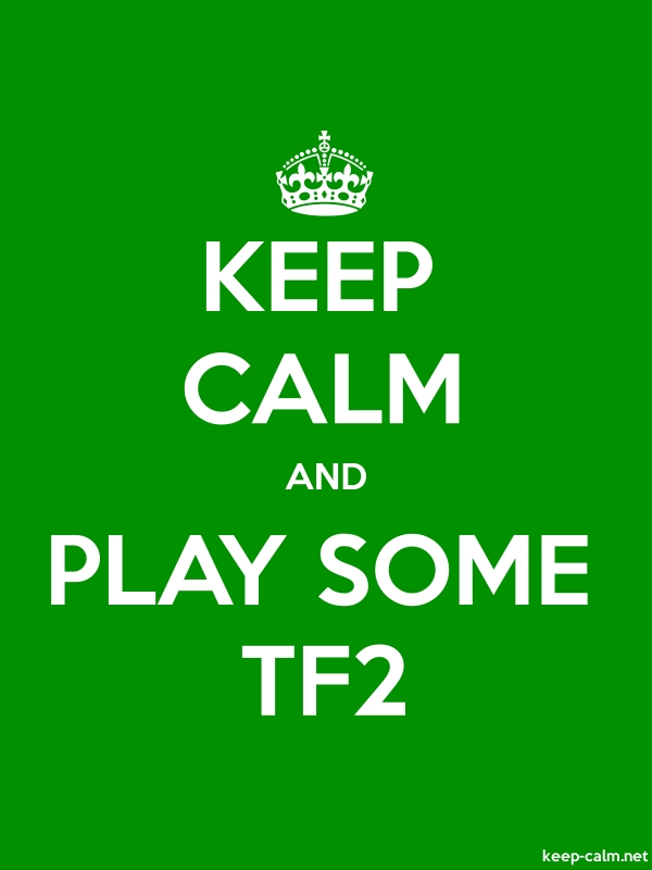 KEEP CALM AND PLAY SOME TF2 - white/green - Default (600x800)