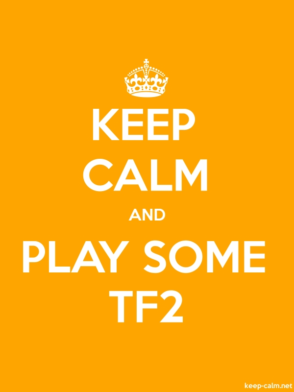 KEEP CALM AND PLAY SOME TF2 - white/orange - Default (600x800)