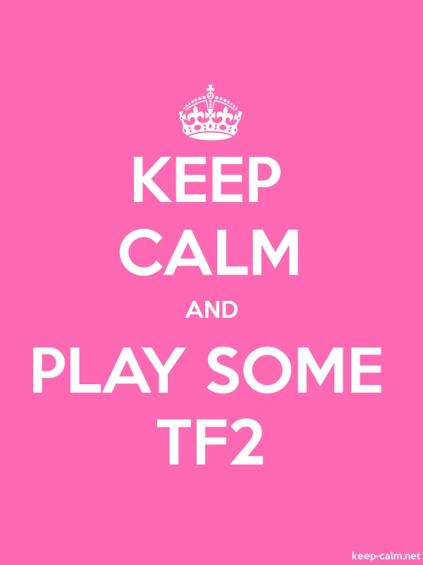 KEEP CALM AND PLAY SOME TF2 - white/pink - Default (600x800)
