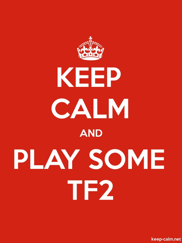 KEEP CALM AND PLAY SOME TF2 - white/red - Default (600x800)