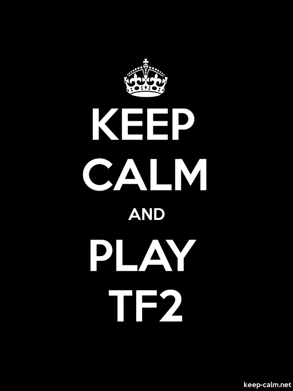 KEEP CALM AND PLAY TF2 - white/black - Default (600x800)