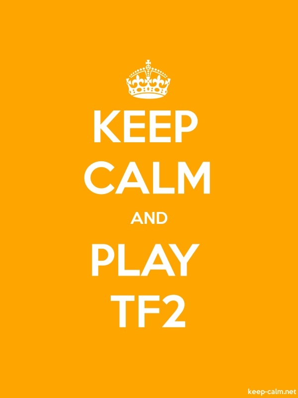 KEEP CALM AND PLAY TF2 - white/orange - Default (600x800)