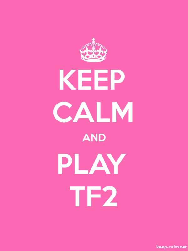KEEP CALM AND PLAY TF2 - white/pink - Default (600x800)