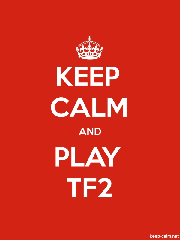 KEEP CALM AND PLAY TF2 - white/red - Default (600x800)