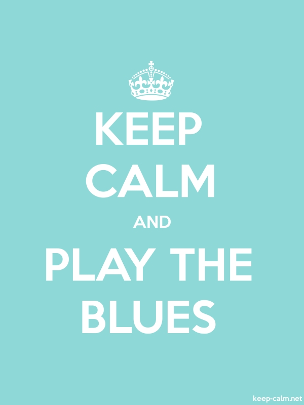 KEEP CALM AND PLAY THE BLUES - white/lightblue - Default (600x800)