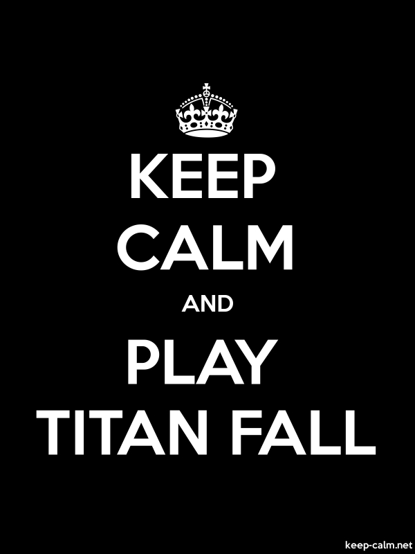 KEEP CALM AND PLAY TITAN FALL - white/black - Default (600x800)