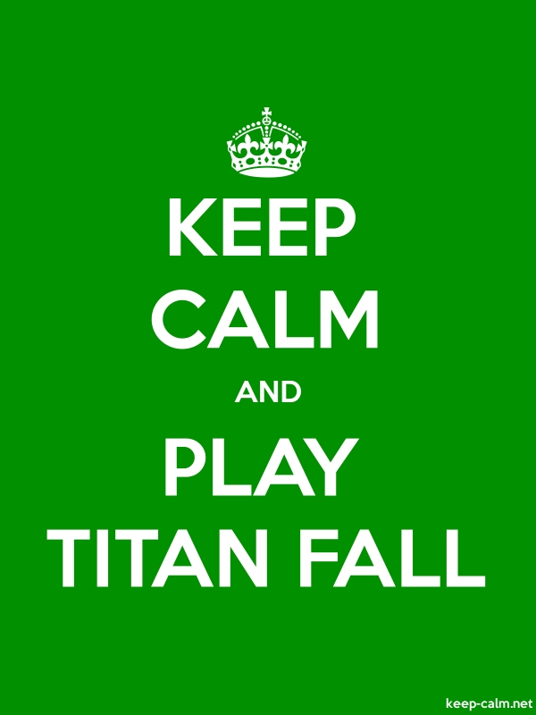 KEEP CALM AND PLAY TITAN FALL - white/green - Default (600x800)