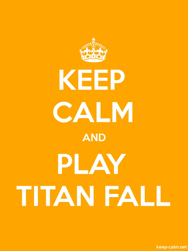 KEEP CALM AND PLAY TITAN FALL - white/orange - Default (600x800)