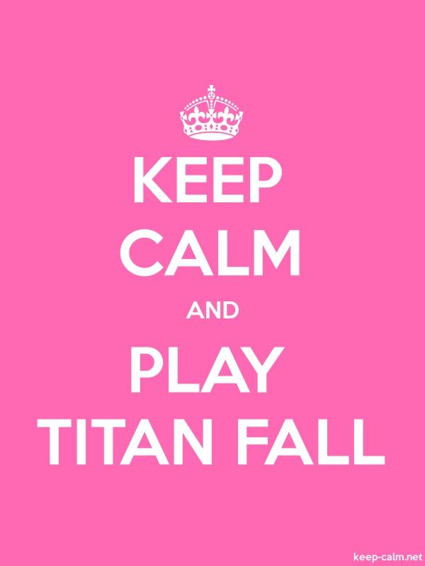 KEEP CALM AND PLAY TITAN FALL - white/pink - Default (600x800)