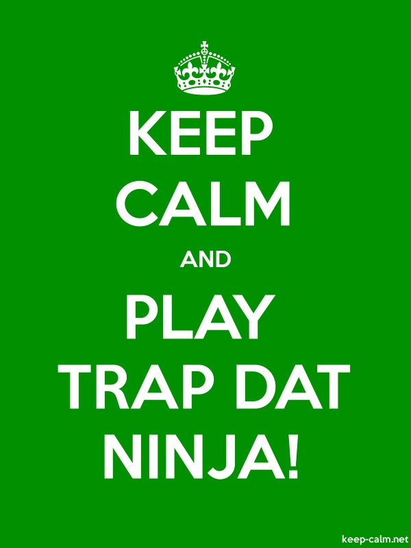 KEEP CALM AND PLAY TRAP DAT NINJA! - white/green - Default (600x800)