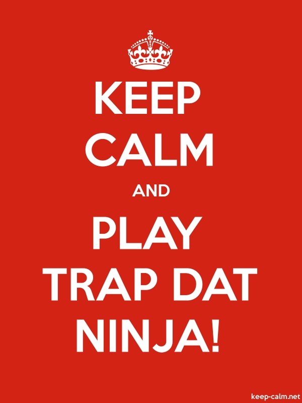 KEEP CALM AND PLAY TRAP DAT NINJA! - white/red - Default (600x800)