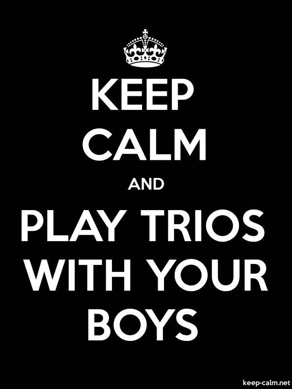 KEEP CALM AND PLAY TRIOS WITH YOUR BOYS - white/black - Default (600x800)