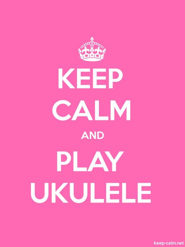 KEEP CALM AND PLAY UKULELE - white/pink - Default (600x800)