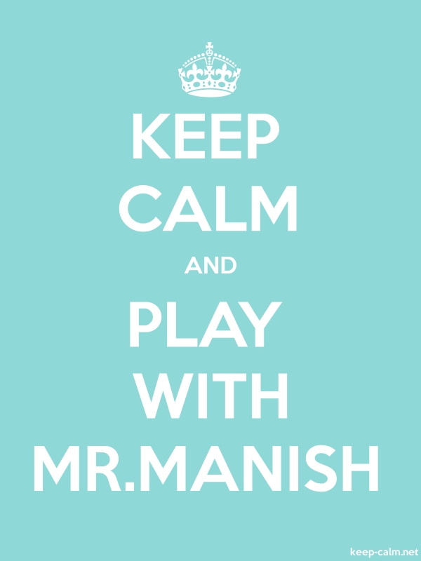 KEEP CALM AND PLAY WITH MR.MANISH - white/lightblue - Default (600x800)