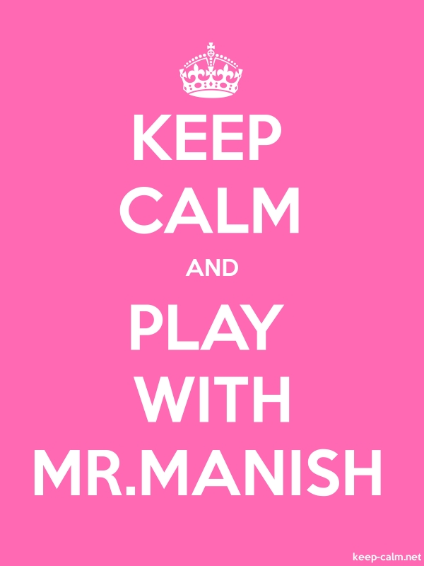 KEEP CALM AND PLAY WITH MR.MANISH - white/pink - Default (600x800)