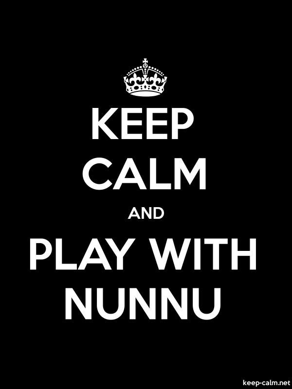KEEP CALM AND PLAY WITH NUNNU - white/black - Default (600x800)
