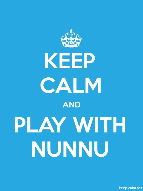KEEP CALM AND PLAY WITH NUNNU - white/blue - Default (600x800)