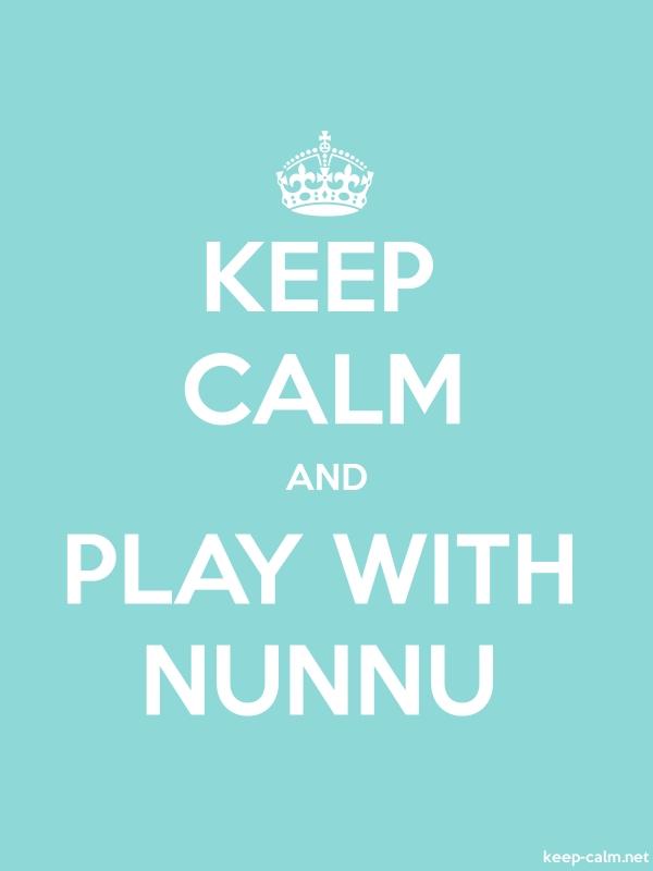 KEEP CALM AND PLAY WITH NUNNU - white/lightblue - Default (600x800)