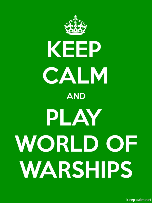 KEEP CALM AND PLAY WORLD OF WARSHIPS - white/green - Default (600x800)