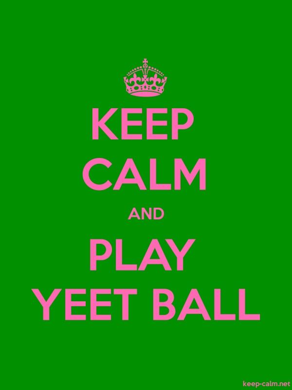 KEEP CALM AND PLAY YEET BALL - pink/green - Default (600x800)