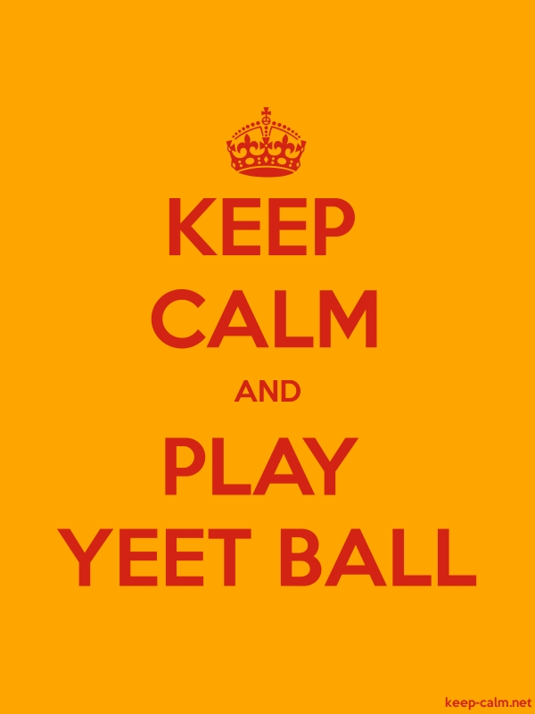 KEEP CALM AND PLAY YEET BALL - red/orange - Default (600x800)