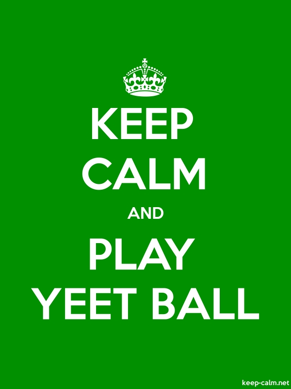KEEP CALM AND PLAY YEET BALL - white/green - Default (600x800)