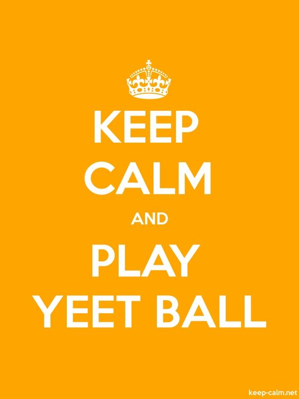 KEEP CALM AND PLAY YEET BALL - white/orange - Default (600x800)