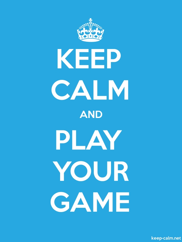 KEEP CALM AND PLAY YOUR GAME - white/blue - Default (600x800)