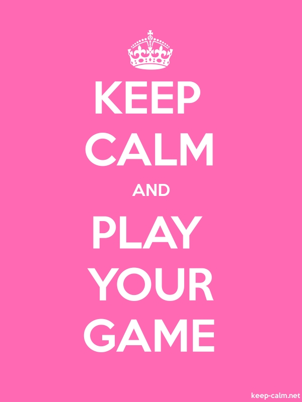 KEEP CALM AND PLAY YOUR GAME - white/pink - Default (600x800)