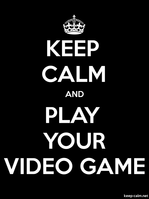 KEEP CALM AND PLAY YOUR VIDEO GAME - white/black - Default (600x800)