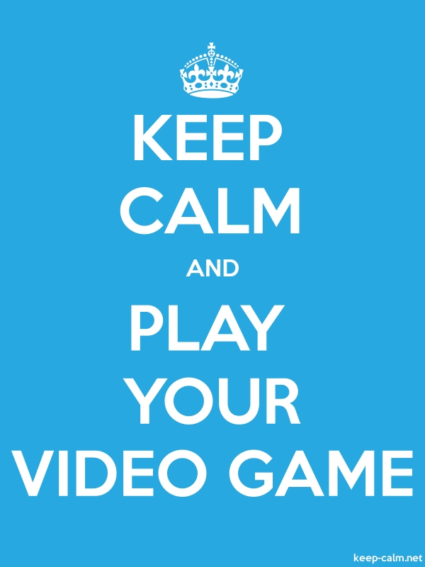 KEEP CALM AND PLAY YOUR VIDEO GAME - white/blue - Default (600x800)