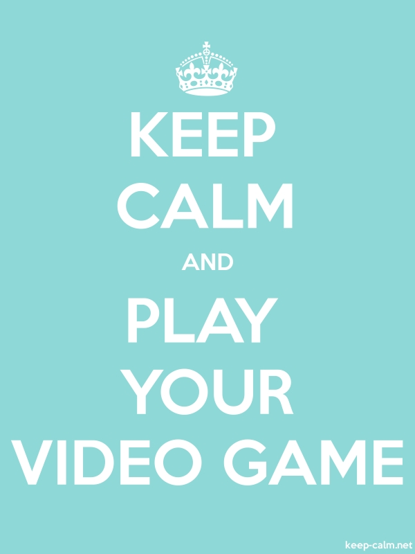 KEEP CALM AND PLAY YOUR VIDEO GAME - white/lightblue - Default (600x800)