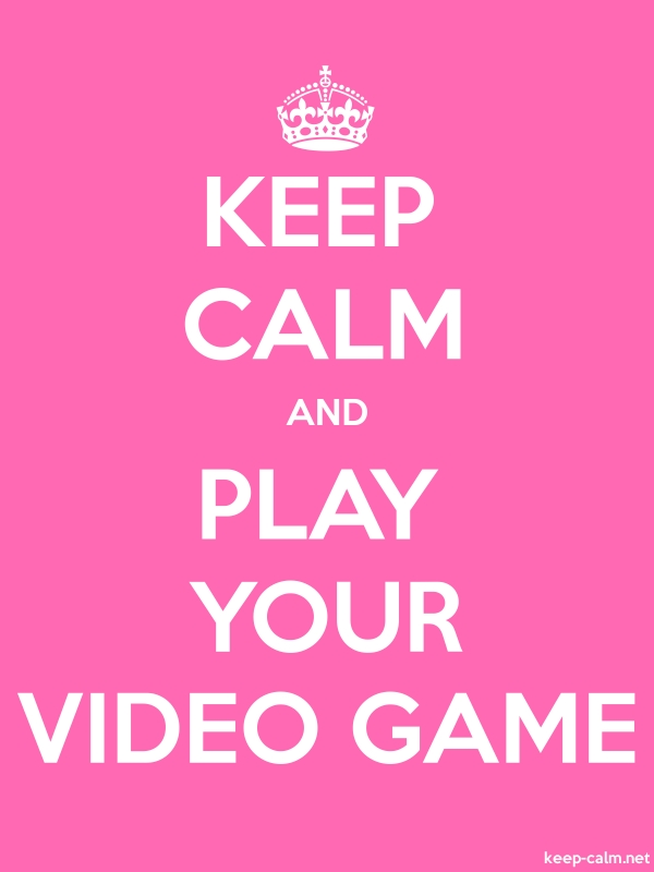 KEEP CALM AND PLAY YOUR VIDEO GAME - white/pink - Default (600x800)