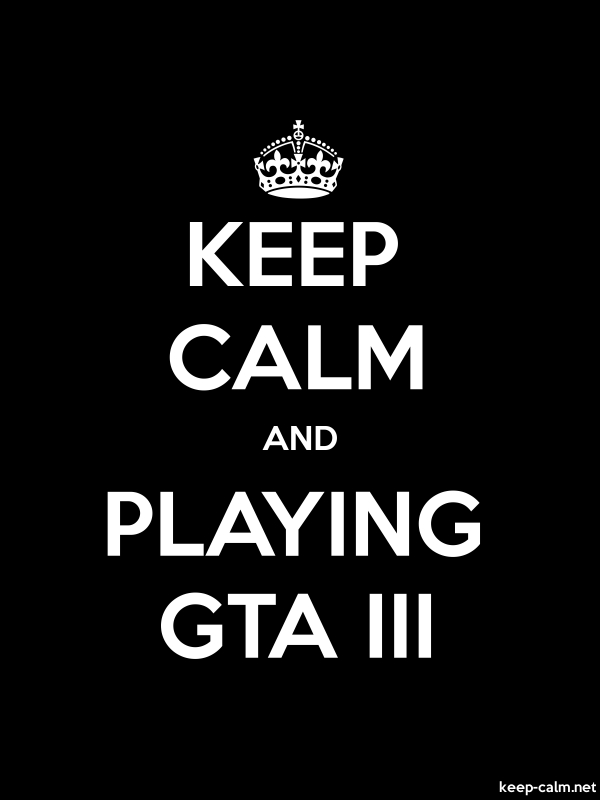 KEEP CALM AND PLAYING GTA III - white/black - Default (600x800)