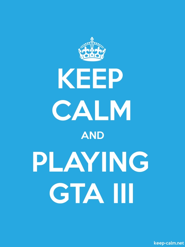 KEEP CALM AND PLAYING GTA III - white/blue - Default (600x800)