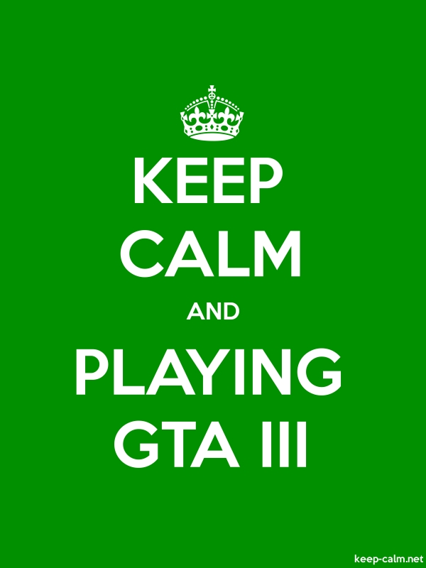 KEEP CALM AND PLAYING GTA III - white/green - Default (600x800)