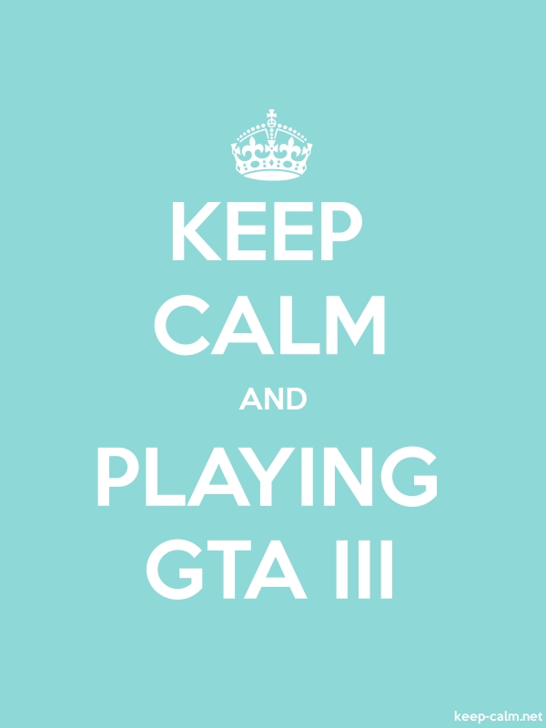 KEEP CALM AND PLAYING GTA III - white/lightblue - Default (600x800)