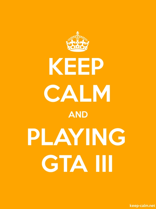 KEEP CALM AND PLAYING GTA III - white/orange - Default (600x800)