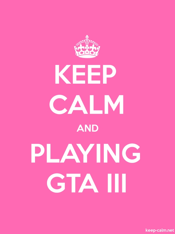 KEEP CALM AND PLAYING GTA III - white/pink - Default (600x800)