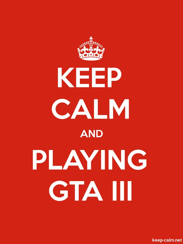 KEEP CALM AND PLAYING GTA III - white/red - Default (600x800)