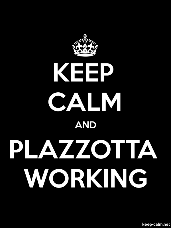 KEEP CALM AND PLAZZOTTA WORKING - white/black - Default (600x800)