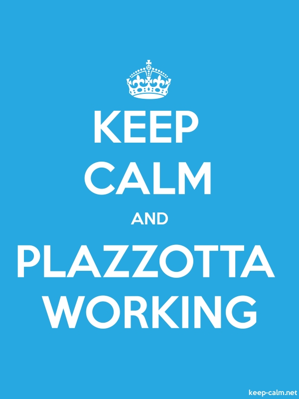 KEEP CALM AND PLAZZOTTA WORKING - white/blue - Default (600x800)