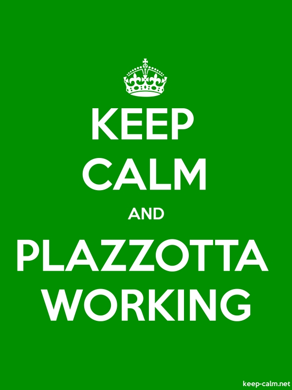 KEEP CALM AND PLAZZOTTA WORKING - white/green - Default (600x800)