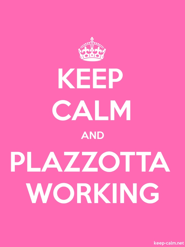 KEEP CALM AND PLAZZOTTA WORKING - white/pink - Default (600x800)